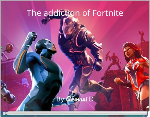 The addiction of Fortnite