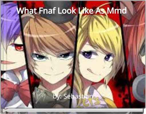 What fnaf look like as mmd's