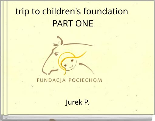 trip to children's foundation PART ONE