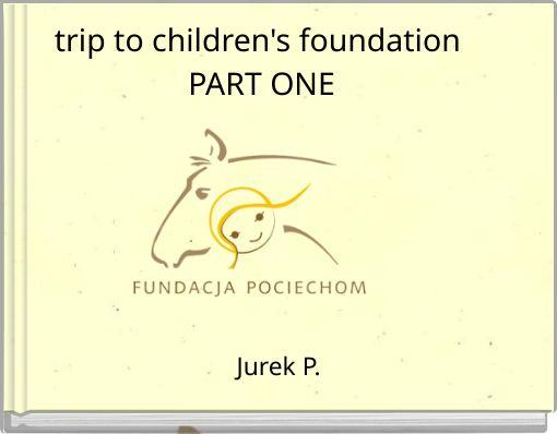 trip to children's foundation PART ONE