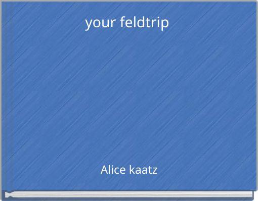 your feldtrip
