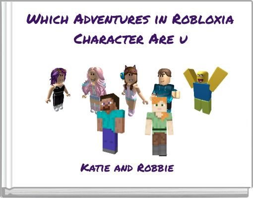 Which Adventures in Robloxia Character Are u