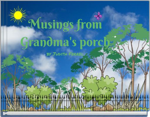 Musings fromGrandma's porchby Judith Ferrel