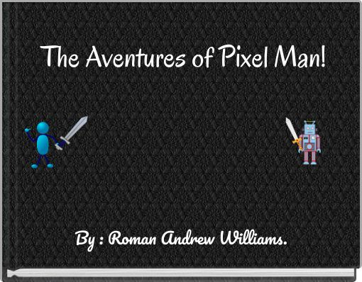 The Aventures of Pixel Man!
