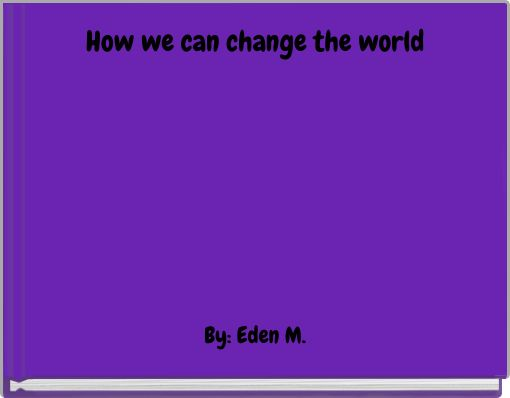 How we can change the world