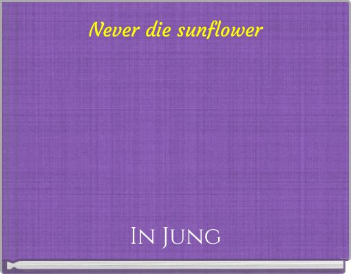 Never die sunflower