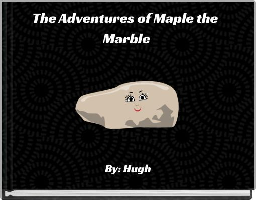 The Adventures of Maple the Marble