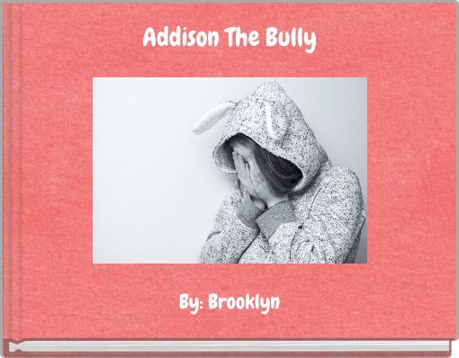 Addison The Bully