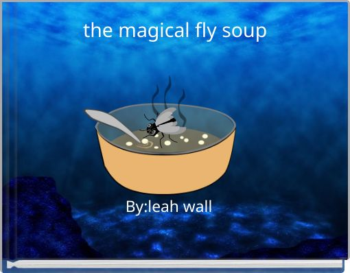 the magical fly soup