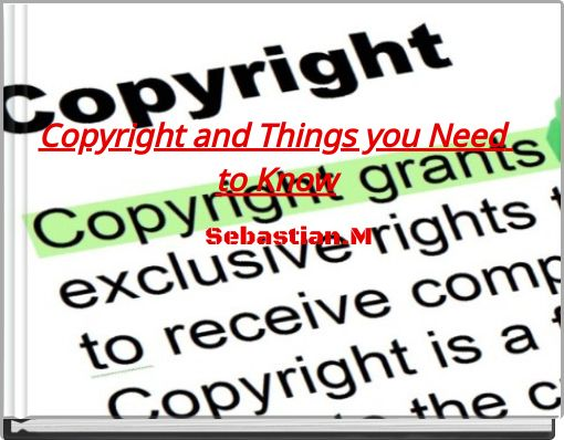 Copyright and Things you Need to Know