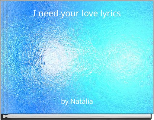 I need your love lyrics