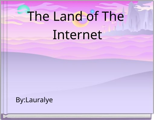 The Land of The Internet