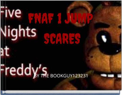 FNAF 1 JUMP SCARES