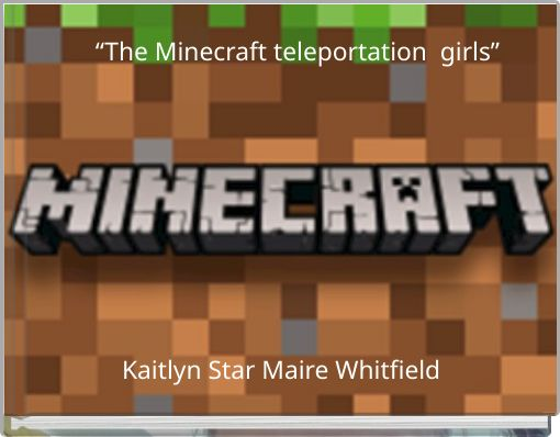 """The Minecraft teleportation  girls"""