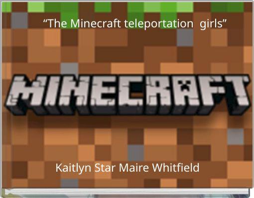 """The Minecraft teleportation girls"""