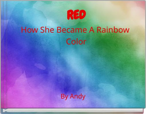 REDHow She Became A Rainbow Color