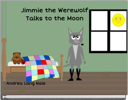 Jimmie the WerewolfTalks to the Moon
