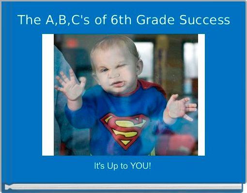 The A,B,C's of 6th Grade Success