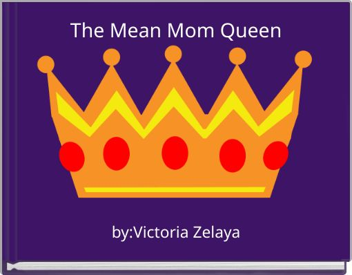The Mean Mom Queen
