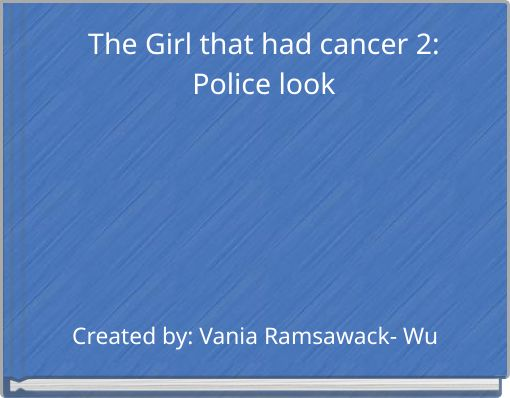 The Girl that had cancer 2:Police look