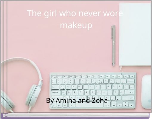 The girl who never wore makeup