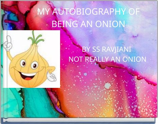 MY AUTOBIOGRAPHY OF BEING AN ONION