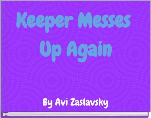 Keeper Messes Up Again