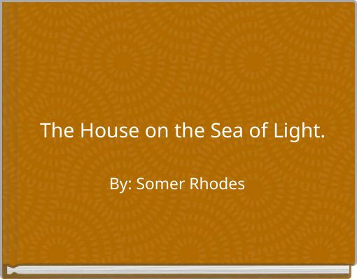 The House on the Sea of Light.