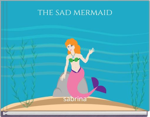 the sad mermaid