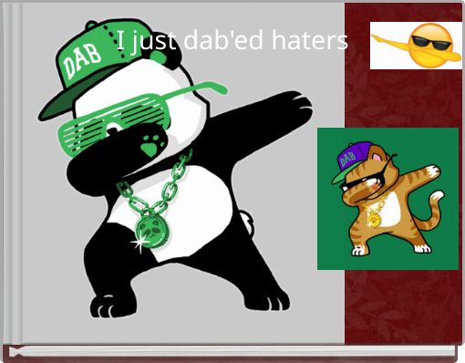 I just dab'ed haters