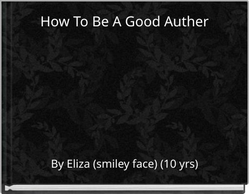 How To Be A Good Auther