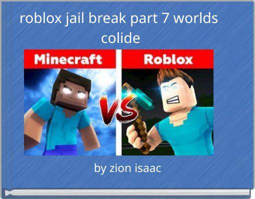 roblox jail break part 7 worlds colide