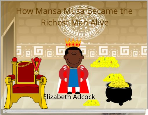 How Mansa Musa Became the Richest Man Alive