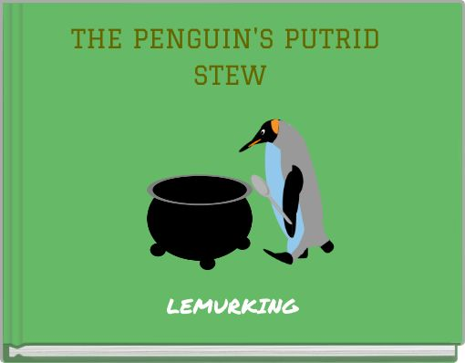 THE PENGUIN'S PUTRID STEW