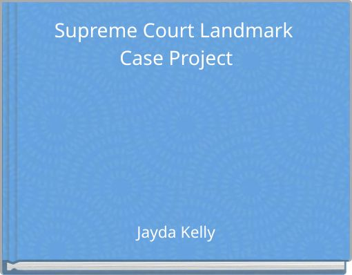 Supreme Court Landmark Case Project