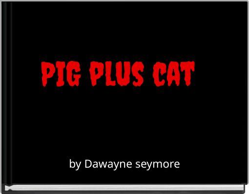 PIG plus cat