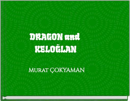 DRAGON and KELOĞLAN