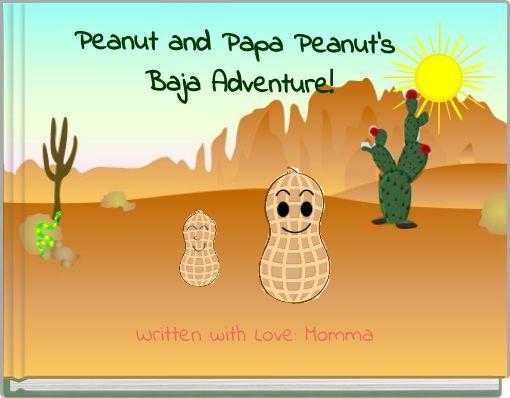 Peanut and Papa Peanut's Baja Adventure!