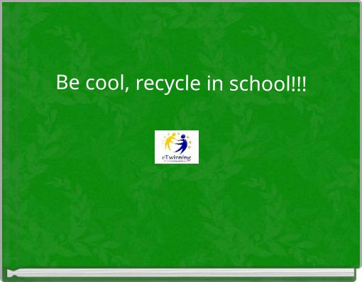 Be cool, recycle in school!!!