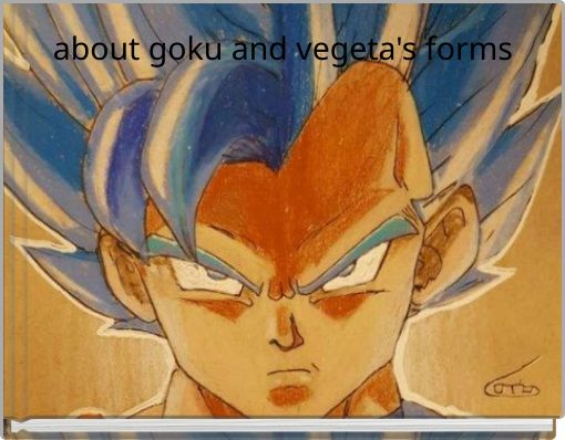 about goku and vegeta's forms