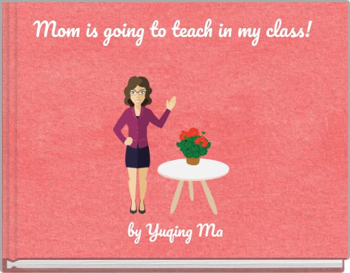 Mom is going to teach in my class!