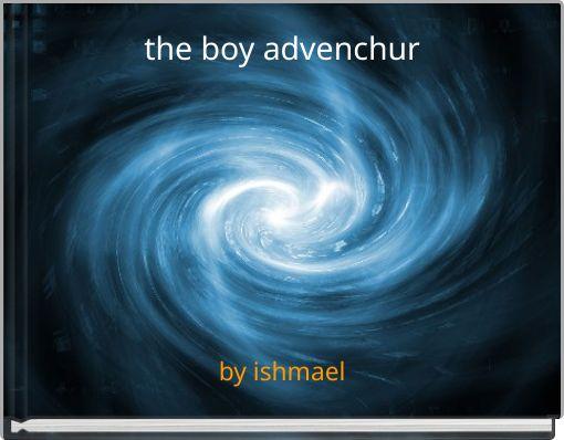 the boy advenchur