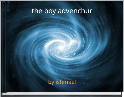 the boy advenchur