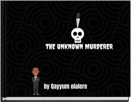 tHE UNKNOWN MURDERER