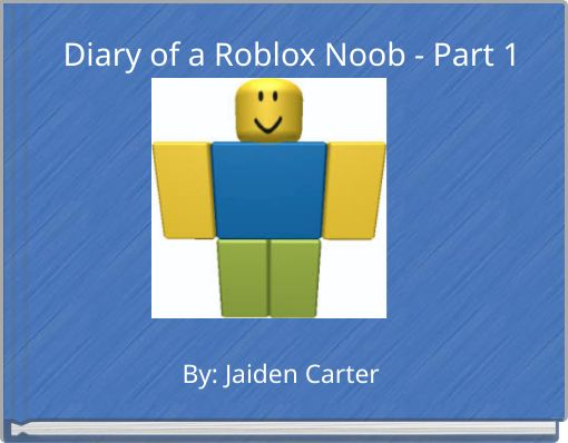 Diary of a Roblox Noob - Part 1