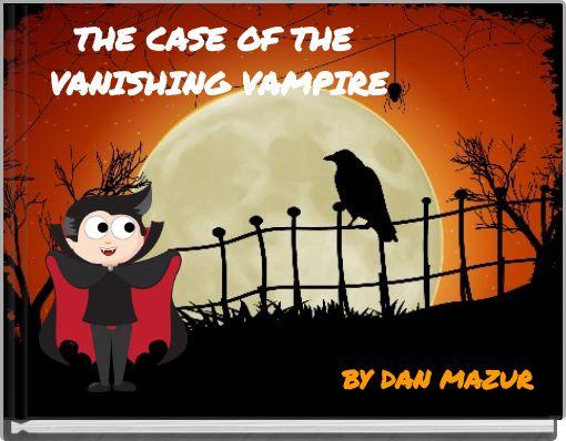 THE CASE OF THE VANISHING VAMPIRE