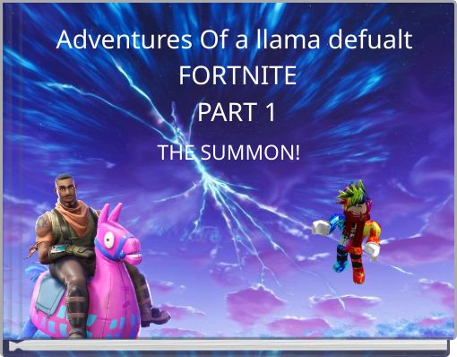 Adventures Of a llama defualt FORTNITEPART 1