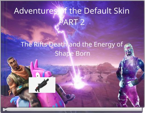 Adventures of the defualt skinPART 2