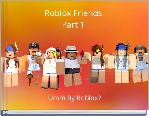 Roblox FriendsPart 1