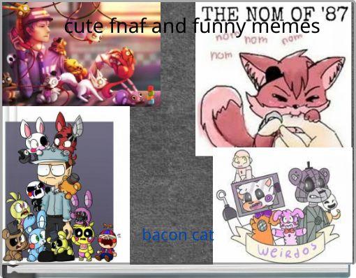 cute fnaf and funny memes